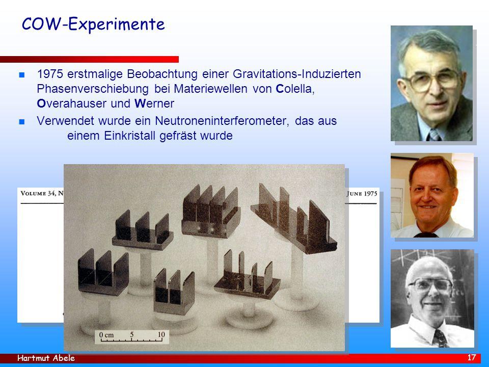 Hartmut Abele 17 COW-Experimente n 1975 erstmalige Beobachtung einer Gravitations-Induzierten Phasenverschiebung bei Materiewellen von Colella, Overah
