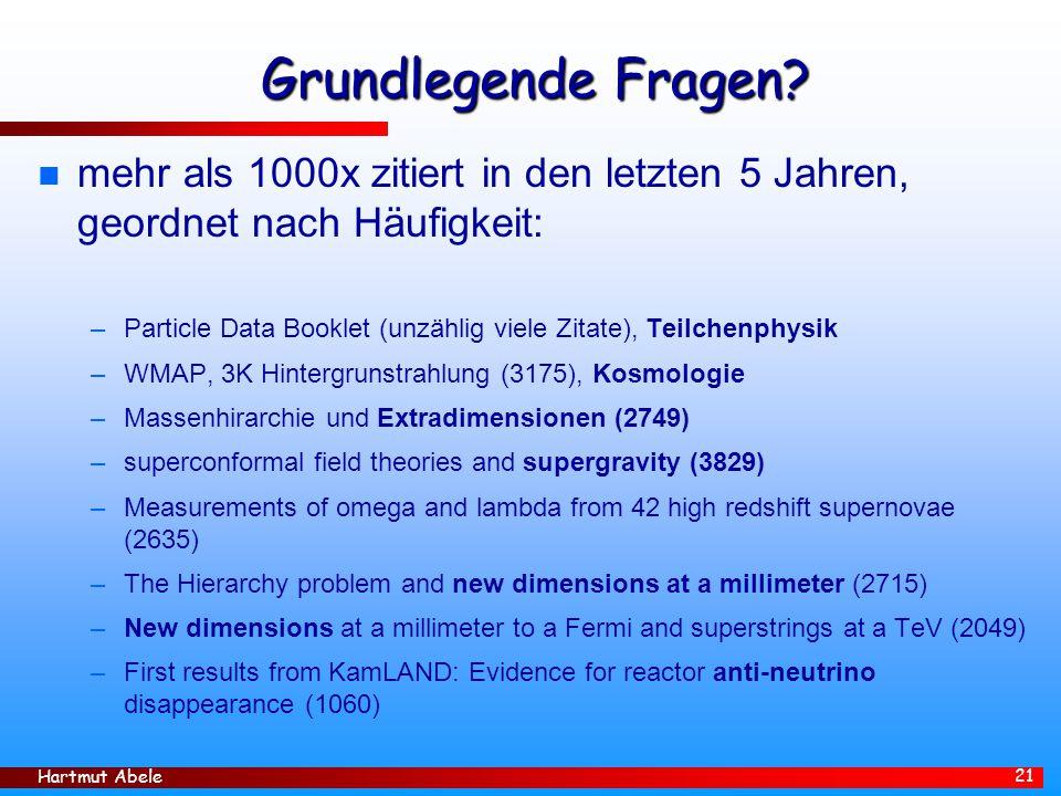 Hartmut Abele 21 Grundlegende Fragen? n mehr als 1000x zitiert in den letzten 5 Jahren, geordnet nach Häufigkeit: –Particle Data Booklet (unzählig vie
