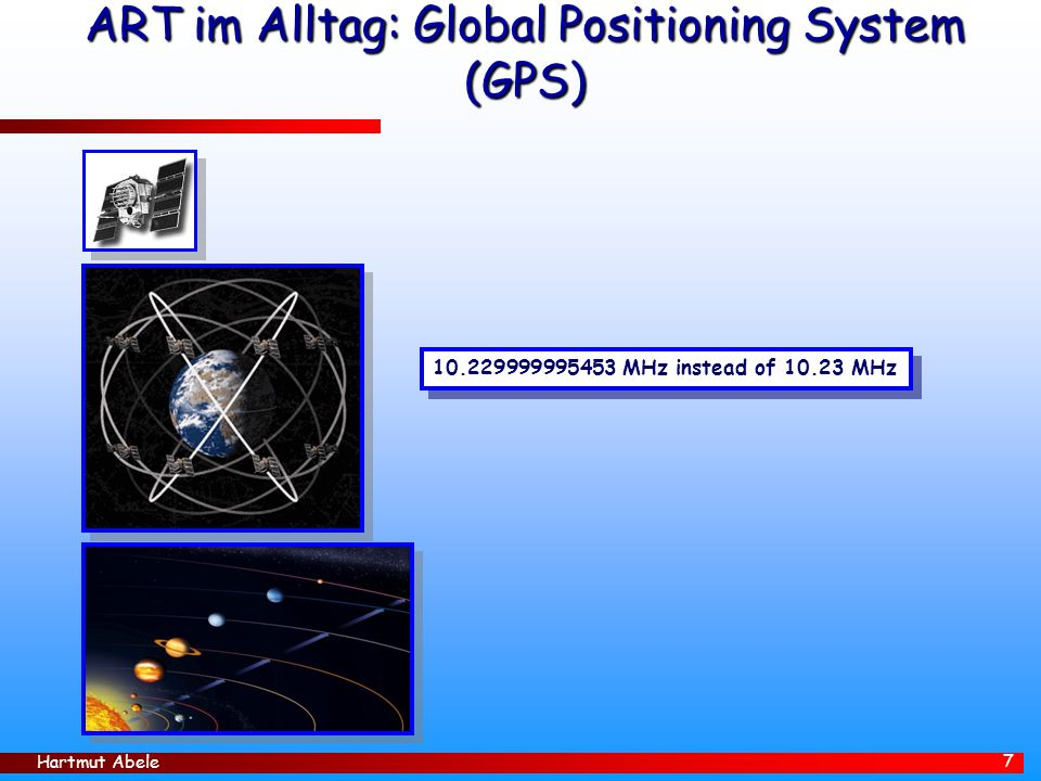 Hartmut Abele 7 ART im Alltag: Global Positioning System (GPS) 10.229999995453 MHz instead of 10.23 MHz