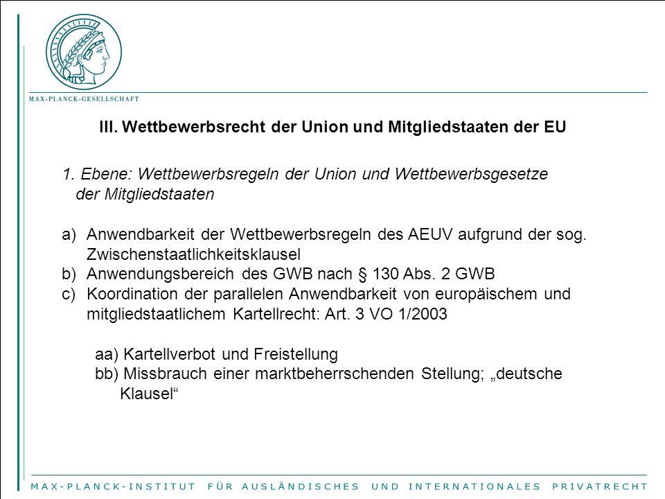 III. Wettbewerbsrecht der Union und Mitgliedstaaten der EU 1. Ebene: Wettbewerbsregeln der Union und Wettbewerbsgesetze der Mitgliedstaaten a)Anwendba