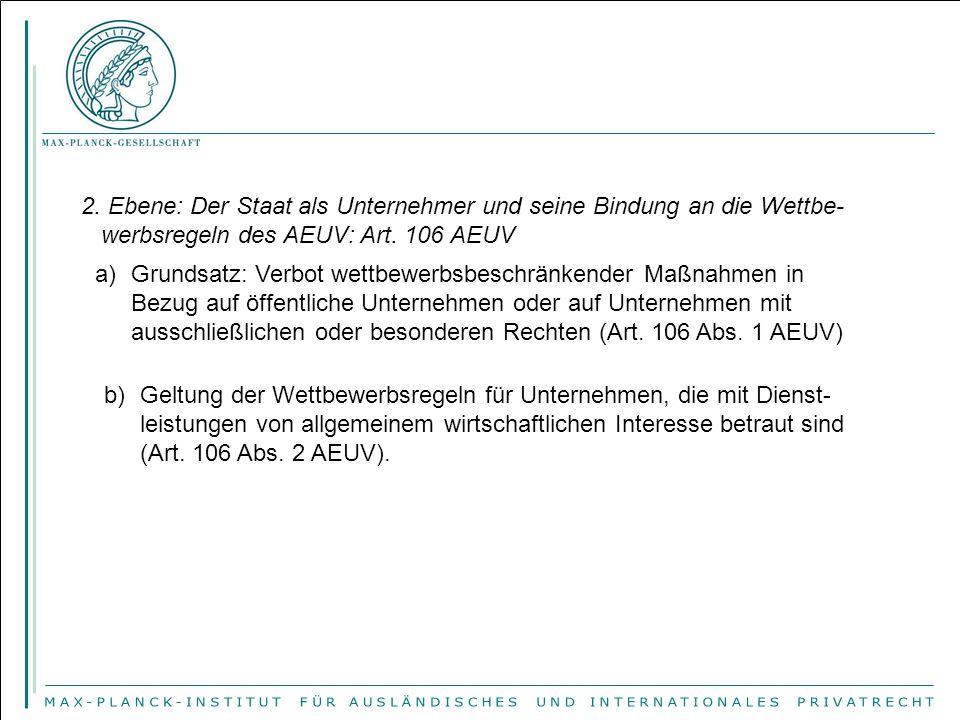 2. Ebene: Der Staat als Unternehmer und seine Bindung an die Wettbe- werbsregeln des AEUV: Art. 106 AEUV a)Grundsatz: Verbot wettbewerbsbeschränkender