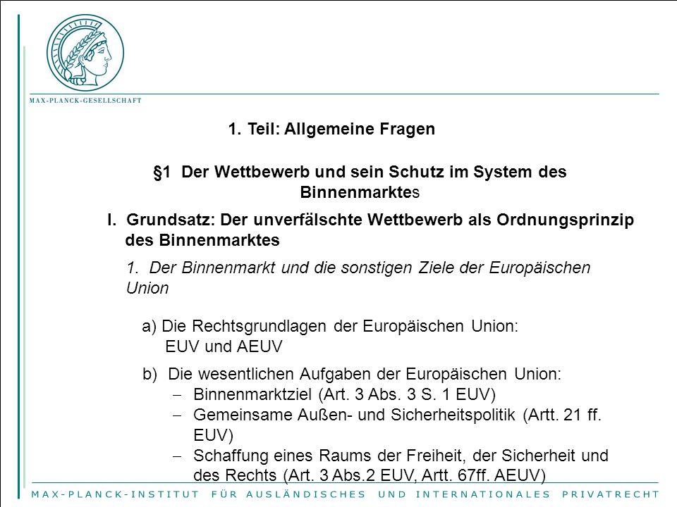 1. Teil: Allgemeine Fragen §1 Der Wettbewerb und sein Schutz im System des Binnenmarktes 1. Der Binnenmarkt und die sonstigen Ziele der Europäischen U