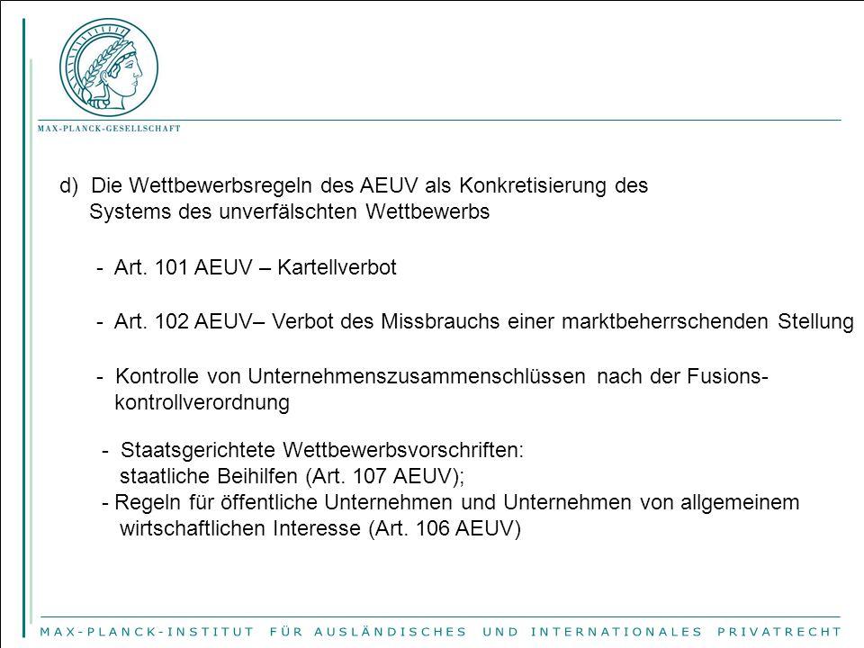d) Die Wettbewerbsregeln des AEUV als Konkretisierung des Systems des unverfälschten Wettbewerbs - Art. 101 AEUV – Kartellverbot - Art. 102 AEUV– Verb