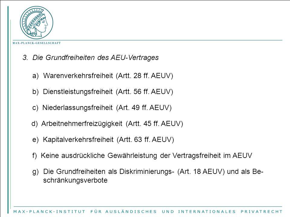3. Die Grundfreiheiten des AEU-Vertrages a)Warenverkehrsfreiheit (Artt. 28 ff. AEUV) b) Dienstleistungsfreiheit (Artt. 56 ff. AEUV) c) Niederlassungsf