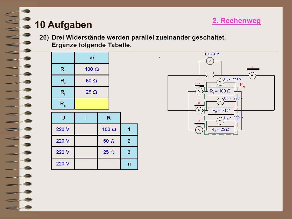 26)Drei Widerstände werden parallel zueinander geschaltet. Ergänze folgende Tabelle. 10 Aufgaben 2. Rechenweg