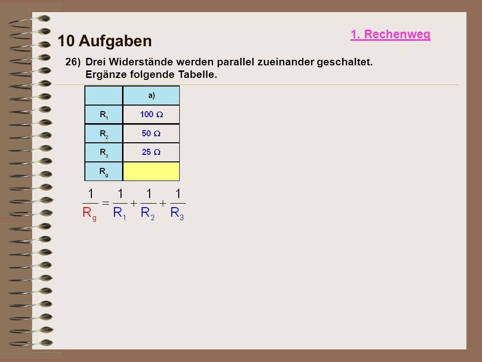 26)Drei Widerstände werden parallel zueinander geschaltet.