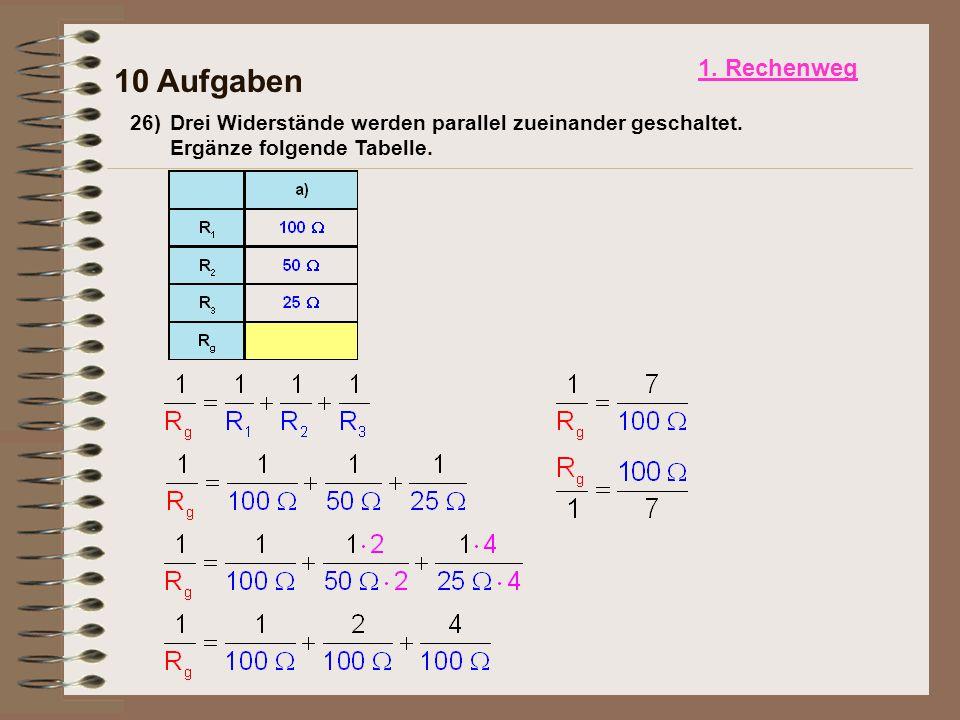 26)Drei Widerstände werden parallel zueinander geschaltet. Ergänze folgende Tabelle. 10 Aufgaben 1. Rechenweg
