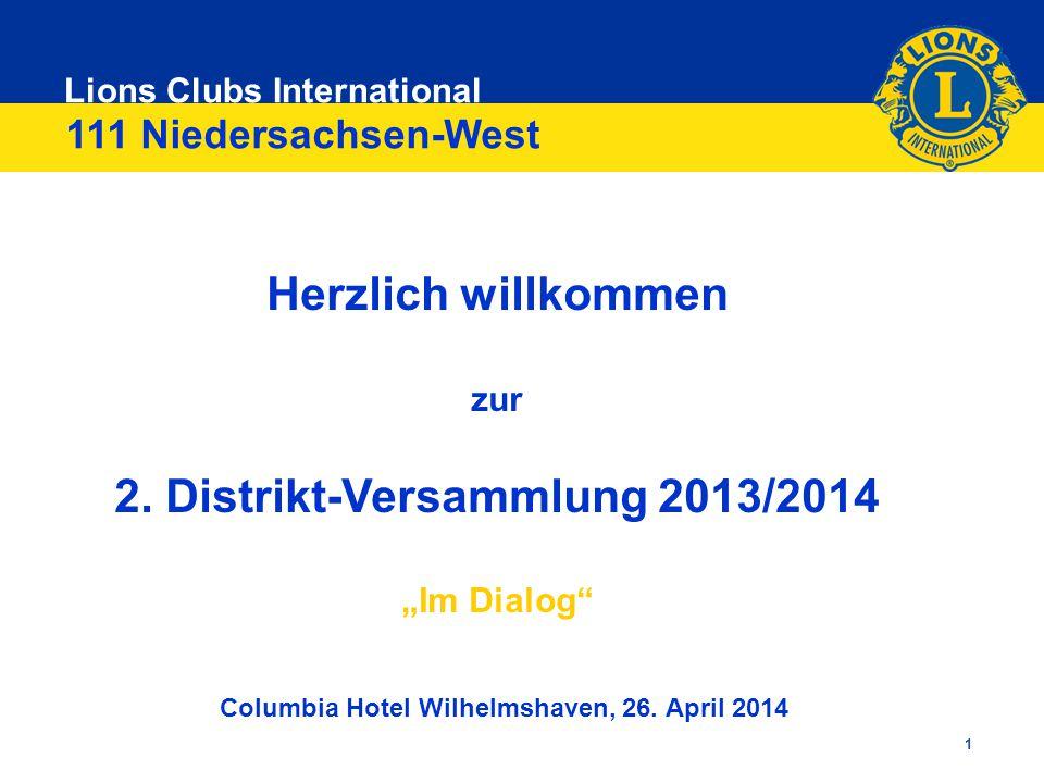 """Lions Clubs International 1 Herzlich willkommen zur 2. Distrikt-Versammlung 2013/2014 """"Im Dialog"""" Columbia Hotel Wilhelmshaven, 26. April 2014 111 Nie"""