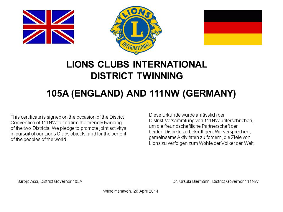 LIONS CLUBS INTERNATIONAL DISTRICT TWINNING 105A (ENGLAND) AND 111NW (GERMANY) This certificate is signed on the occasion of the District Convention o
