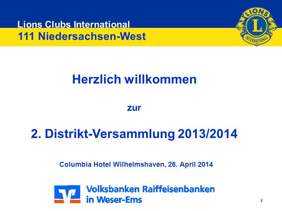 Lions Clubs International 2 Herzlich willkommen zur 2. Distrikt-Versammlung 2013/2014 Columbia Hotel Wilhelmshaven, 26. April 2014 111 Niedersachsen-W