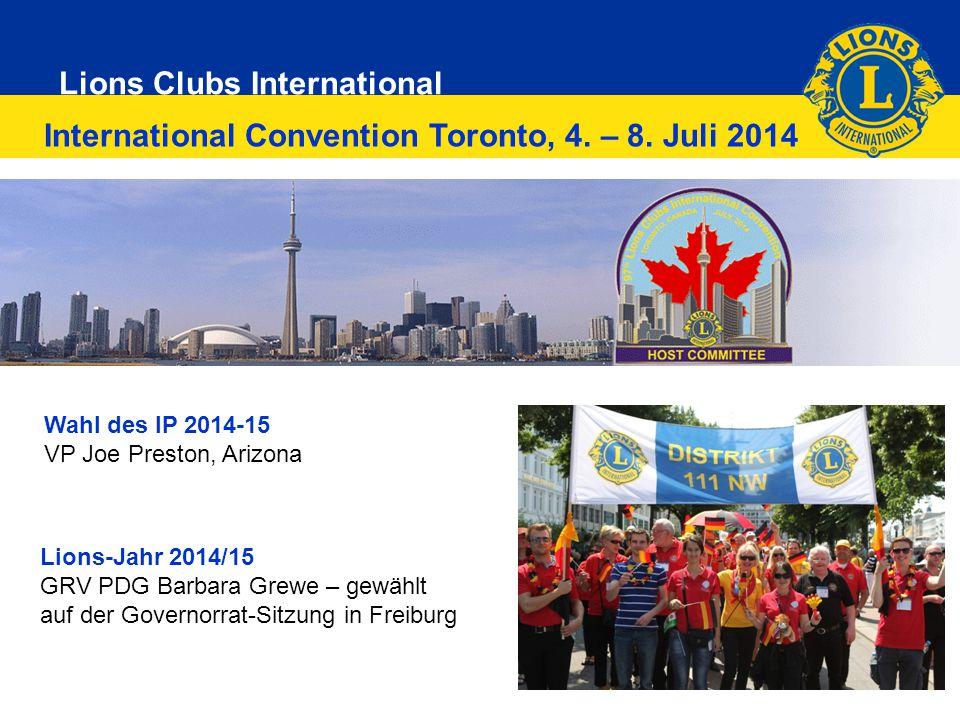 Lions Clubs International 9 International Convention Toronto, 4. – 8. Juli 2014 Lions-Jahr 2014/15 GRV PDG Barbara Grewe – gewählt auf der Governorrat