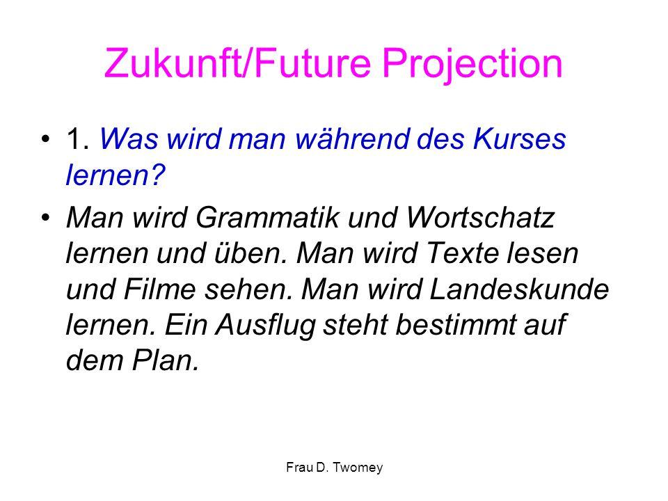 Zukunft/Future Projection 1. Was wird man während des Kurses lernen? Man wird Grammatik und Wortschatz lernen und üben. Man wird Texte lesen und Filme