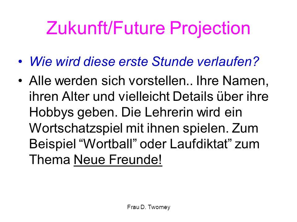 Zukunft/Future Projection Wie wird diese erste Stunde verlaufen? Alle werden sich vorstellen.. Ihre Namen, ihren Alter und vielleicht Details über ihr