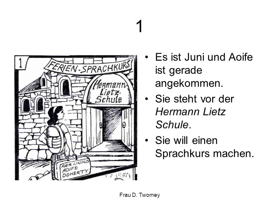 1 Es ist Juni und Aoife ist gerade angekommen. Sie steht vor der Hermann Lietz Schule. Sie will einen Sprachkurs machen. Frau D. Twomey