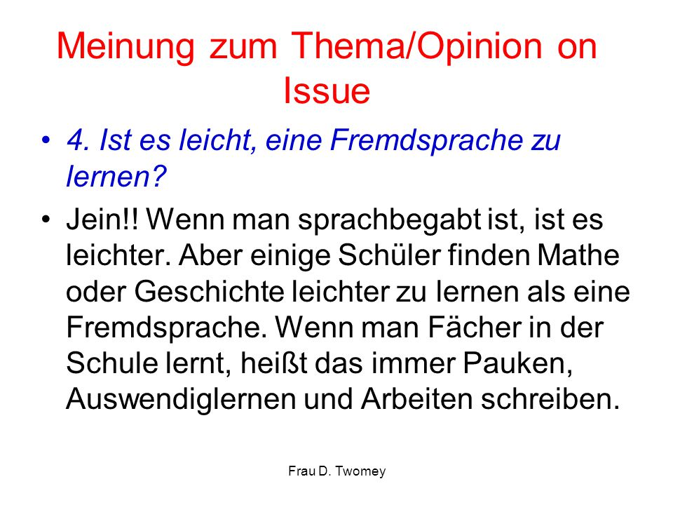 Meinung zum Thema/Opinion on Issue 4. Ist es leicht, eine Fremdsprache zu lernen? Jein!! Wenn man sprachbegabt ist, ist es leichter. Aber einige Schül
