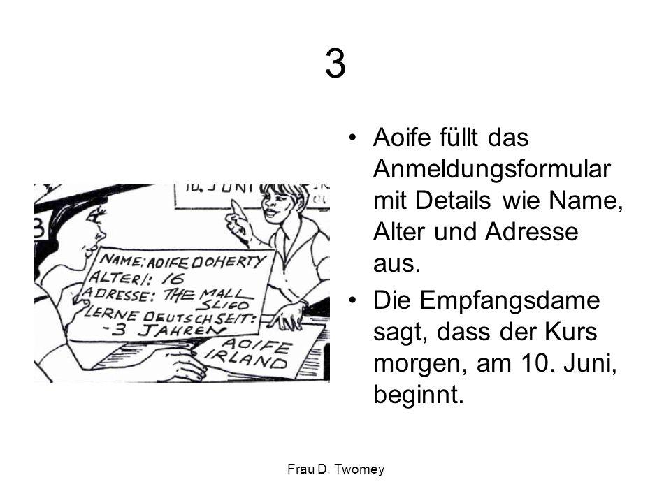 3 Aoife füllt das Anmeldungsformular mit Details wie Name, Alter und Adresse aus. Die Empfangsdame sagt, dass der Kurs morgen, am 10. Juni, beginnt. F