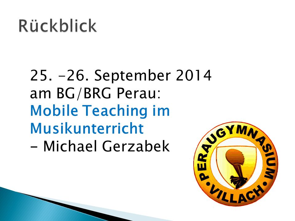 25. -26. September 2014 am BG/BRG Perau: Mobile Teaching im Musikunterricht - Michael Gerzabek