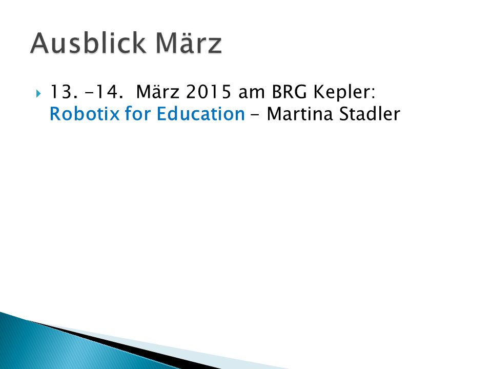  13. -14. März 2015 am BRG Kepler: Robotix for Education - Martina Stadler