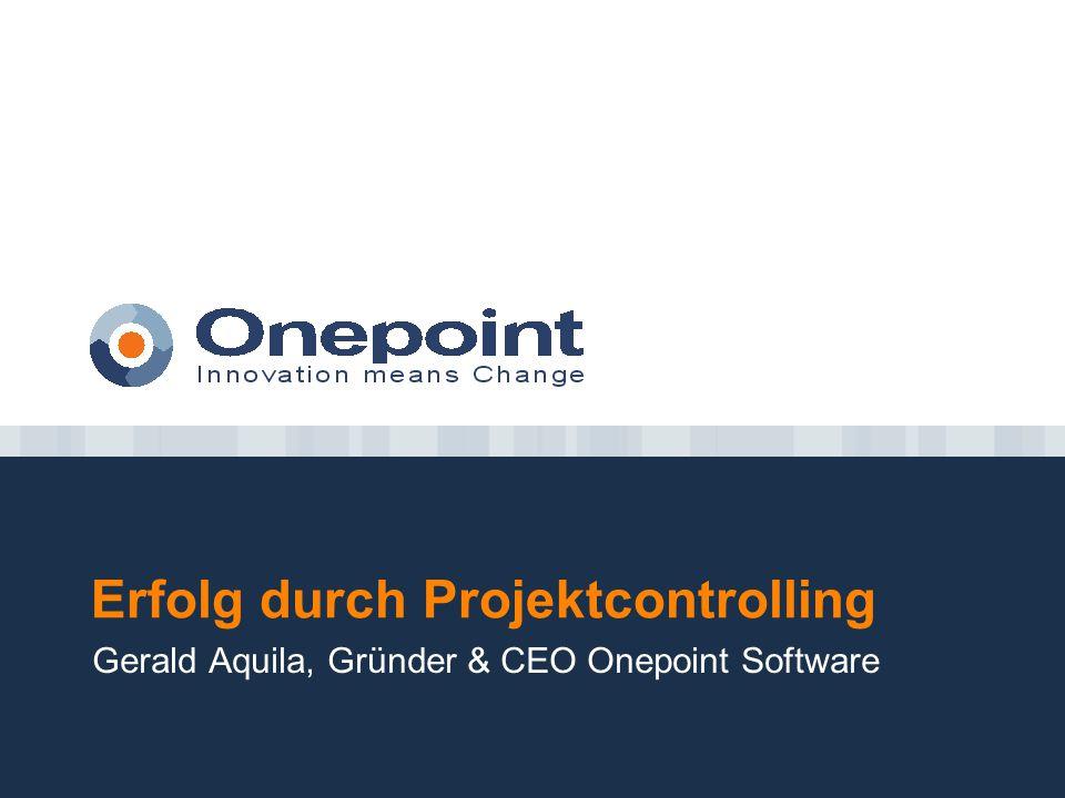 Erfolg durch Projektcontrolling Gerald Aquila, Gründer & CEO Onepoint Software