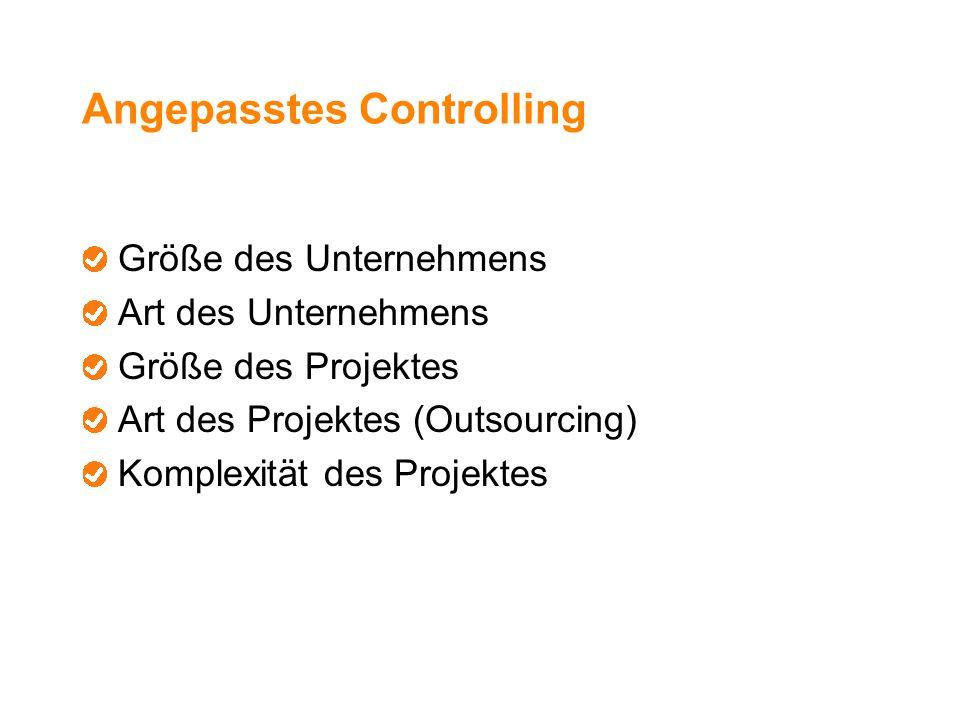 Angepasstes Controlling Größe des Unternehmens Art des Unternehmens Größe des Projektes Art des Projektes (Outsourcing) Komplexität des Projektes