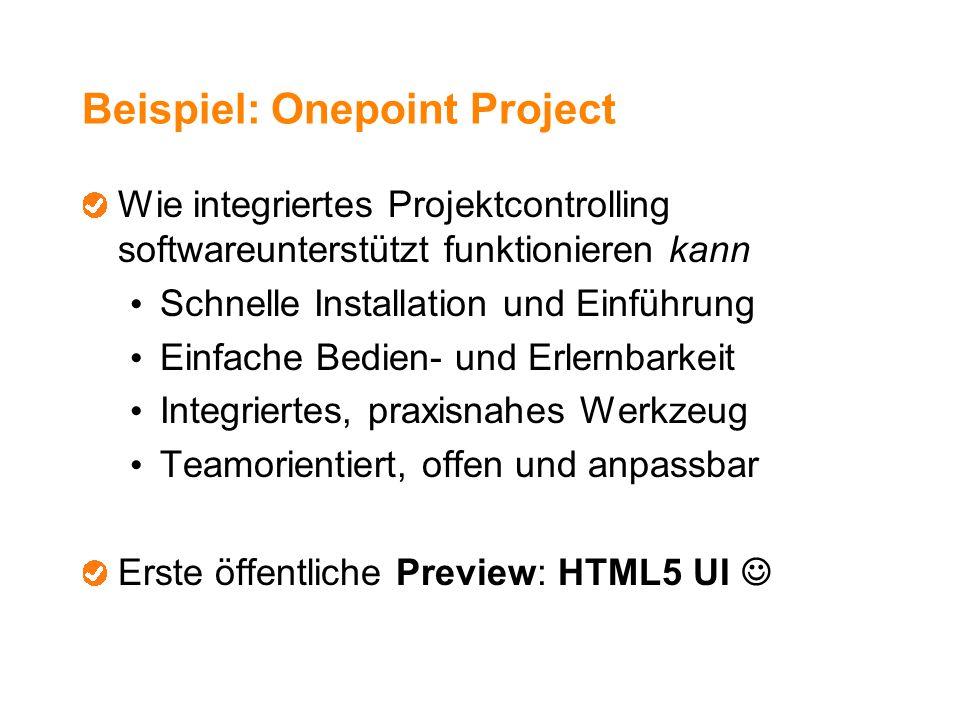 Beispiel: Onepoint Project Wie integriertes Projektcontrolling softwareunterstützt funktionieren kann Schnelle Installation und Einführung Einfache Be