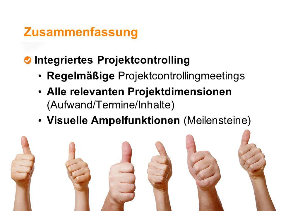 Zusammenfassung Integriertes Projektcontrolling Regelmäßige Projektcontrollingmeetings Alle relevanten Projektdimensionen (Aufwand/Termine/Inhalte) Vi