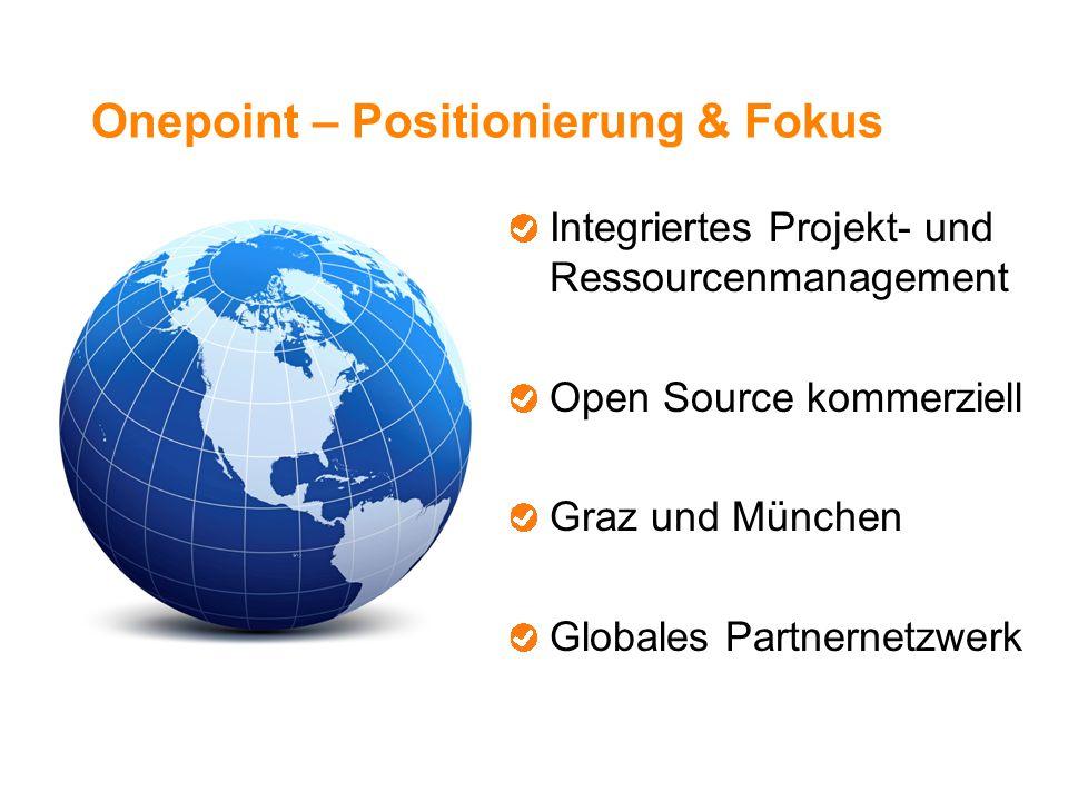 Onepoint – Positionierung & Fokus Integriertes Projekt- und Ressourcenmanagement Open Source kommerziell Graz und München Globales Partnernetzwerk