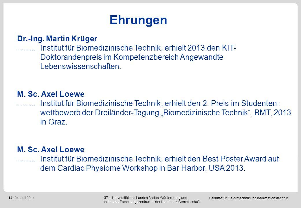 Fakultät für Elektrotechnik und Informationstechnik 14 Ehrungen Dr.-Ing. Martin Krüger ……… Institut für Biomedizinische Technik, erhielt 2013 den KIT-