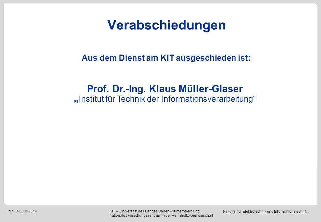 """Fakultät für Elektrotechnik und Informationstechnik 17 Verabschiedungen Prof. Dr.-Ing. Klaus Müller-Glaser """" Institut für Technik der Informationsvera"""