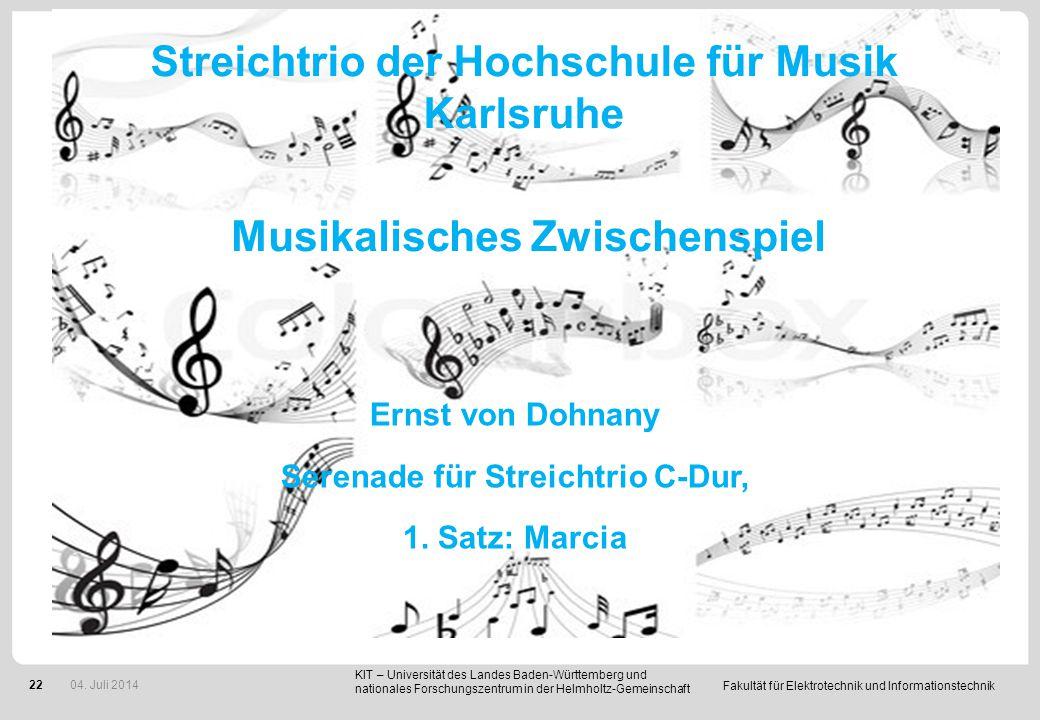 Fakultät für Elektrotechnik und Informationstechnik 22 Musikalisches Zwischenspiel Ernst von Dohnany Serenade für Streichtrio C-Dur, 1. Satz: Marcia K