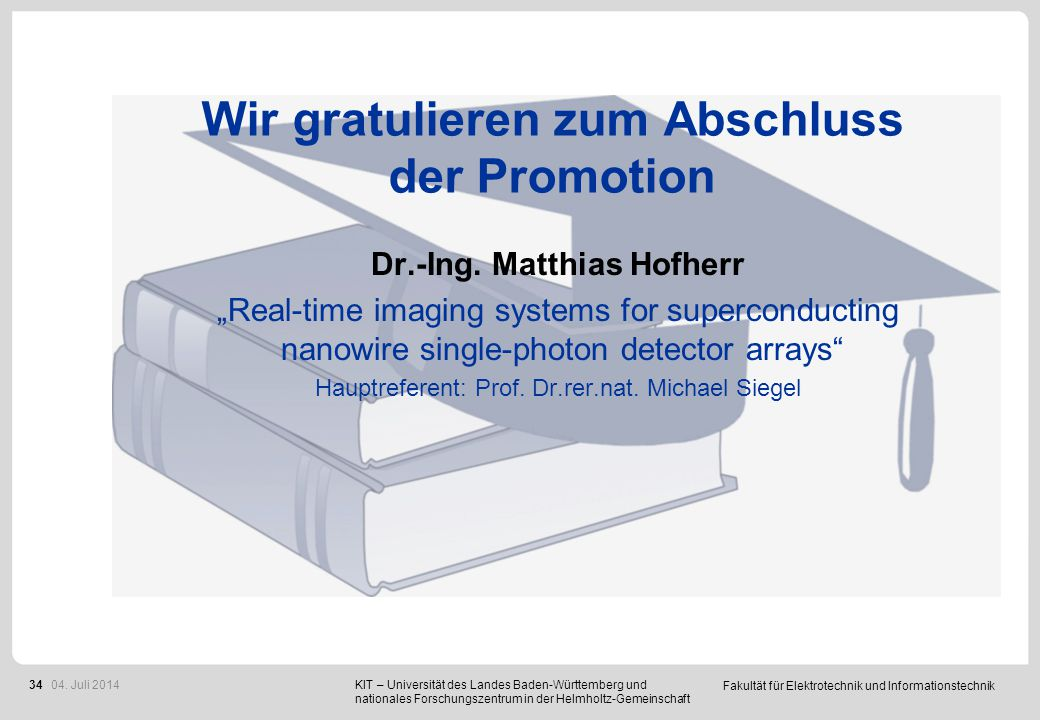 """Fakultät für Elektrotechnik und Informationstechnik 34 Wir gratulieren zum Abschluss der Promotion Dr.-Ing. Matthias Hofherr """"Real-time imaging system"""