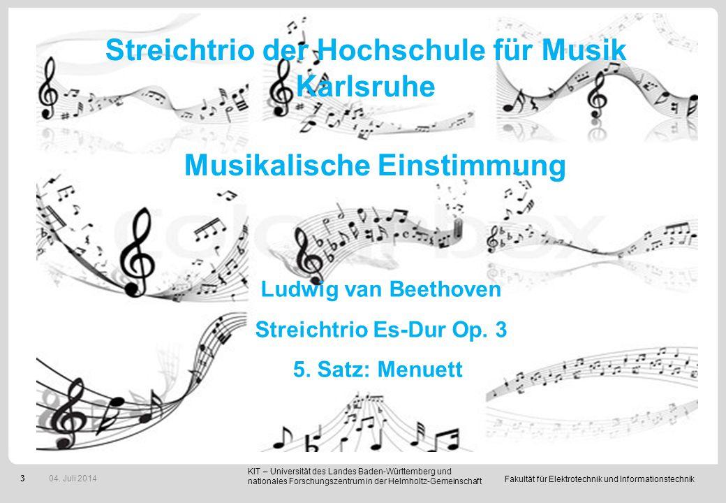 Fakultät für Elektrotechnik und Informationstechnik 3 04. Juli 2014 Streichtrio der Hochschule für Musik Karlsruhe Musikalische Einstimmung Ludwig van