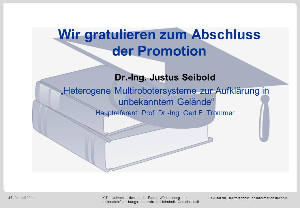"""Fakultät für Elektrotechnik und Informationstechnik 42 Wir gratulieren zum Abschluss der Promotion Dr.-Ing. Justus Seibold """"Heterogene Multirobotersys"""