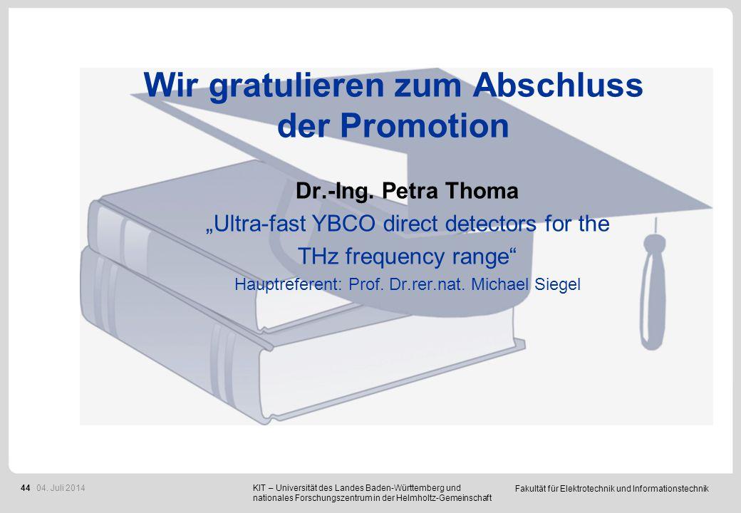 """Fakultät für Elektrotechnik und Informationstechnik 44 Wir gratulieren zum Abschluss der Promotion Dr.-Ing. Petra Thoma """"Ultra-fast YBCO direct detect"""
