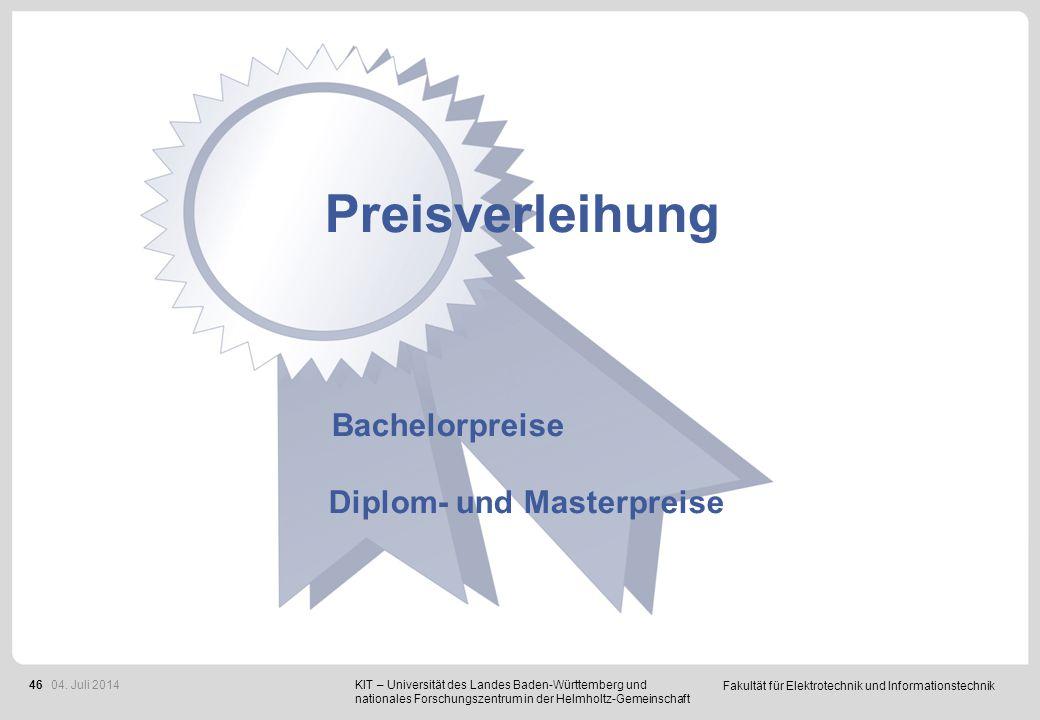 Fakultät für Elektrotechnik und Informationstechnik 46 Preisverleihung Bachelorpreise Diplom- und Masterpreise KIT – Universität des Landes Baden-Würt