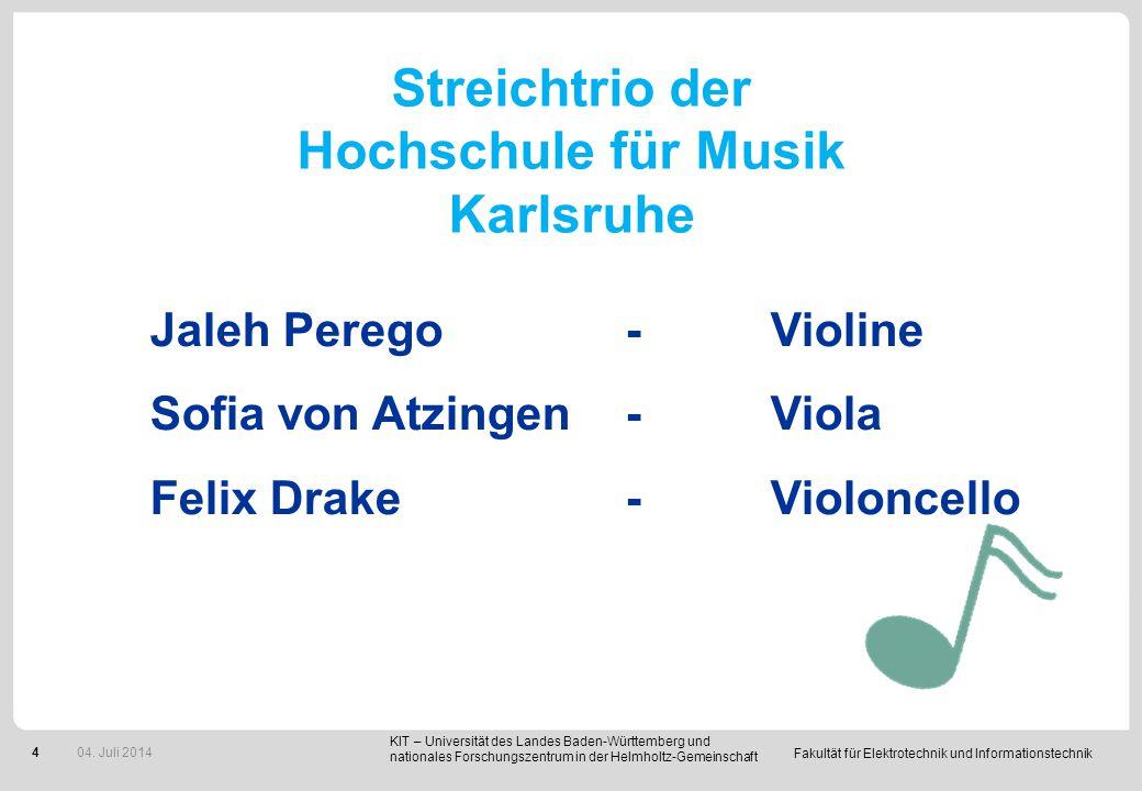 Fakultät für Elektrotechnik und Informationstechnik 4 Streichtrio der Hochschule für Musik Karlsruhe Jaleh Perego-Violine Sofia von Atzingen -Viola Fe