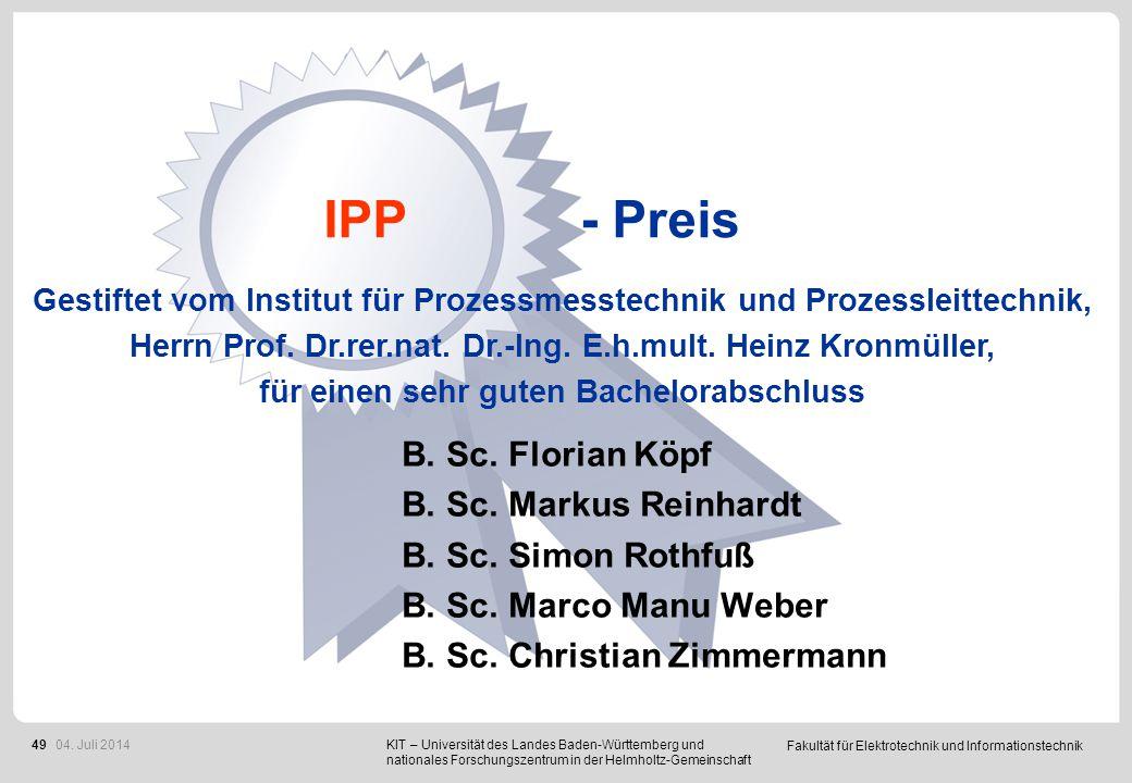Fakultät für Elektrotechnik und Informationstechnik 49 IPP - Preis B. Sc. Florian Köpf B. Sc. Markus Reinhardt B. Sc. Simon Rothfuß B. Sc. Marco Manu