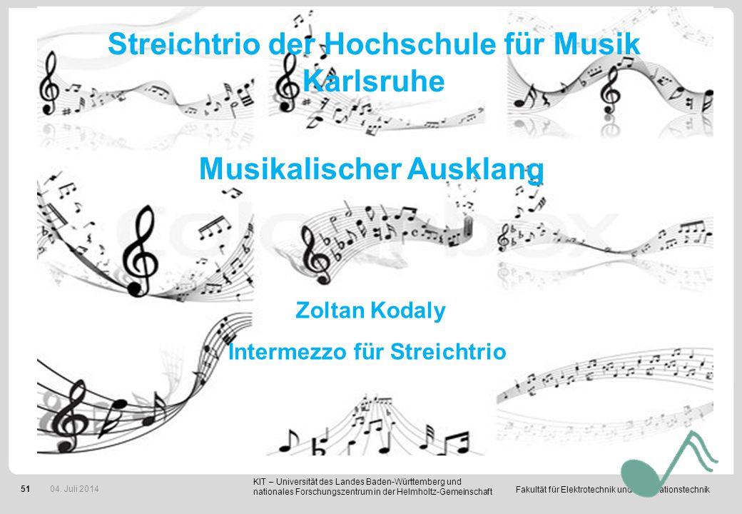 Fakultät für Elektrotechnik und Informationstechnik 51 Musikalischer Ausklang Zoltan Kodaly Intermezzo für Streichtrio KIT – Universität des Landes Ba