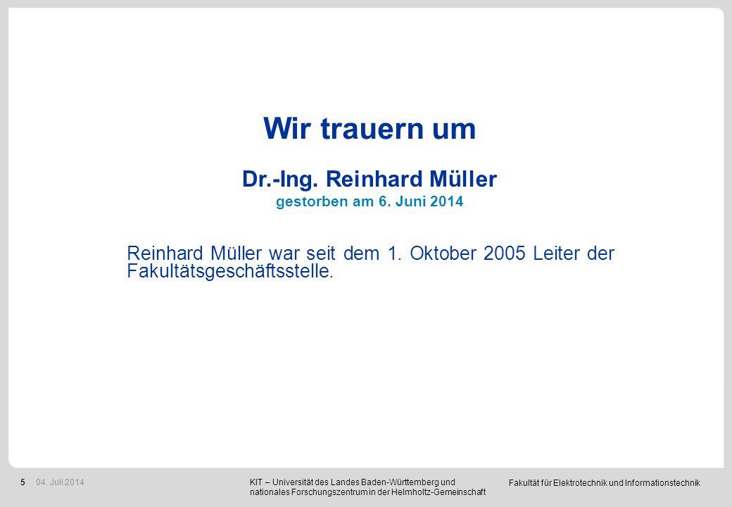 Fakultät für Elektrotechnik und Informationstechnik 5 Wir trauern um Dr.-Ing. Reinhard Müller gestorben am 6. Juni 2014 Reinhard Müller war seit dem 1