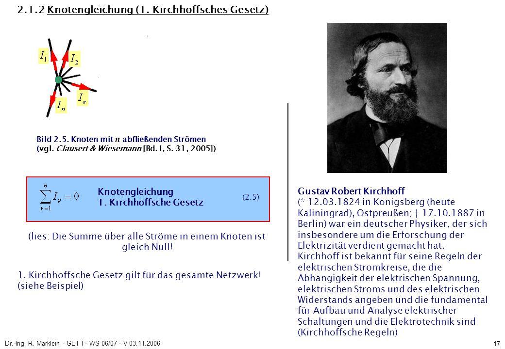 Dr.-Ing. R. Marklein - GET I - WS 06/07 - V 03.11.2006 17 2.1.2 Knotengleichung (1. Kirchhoffsches Gesetz) Knotengleichung 1. Kirchhoffsche Gesetz (2.