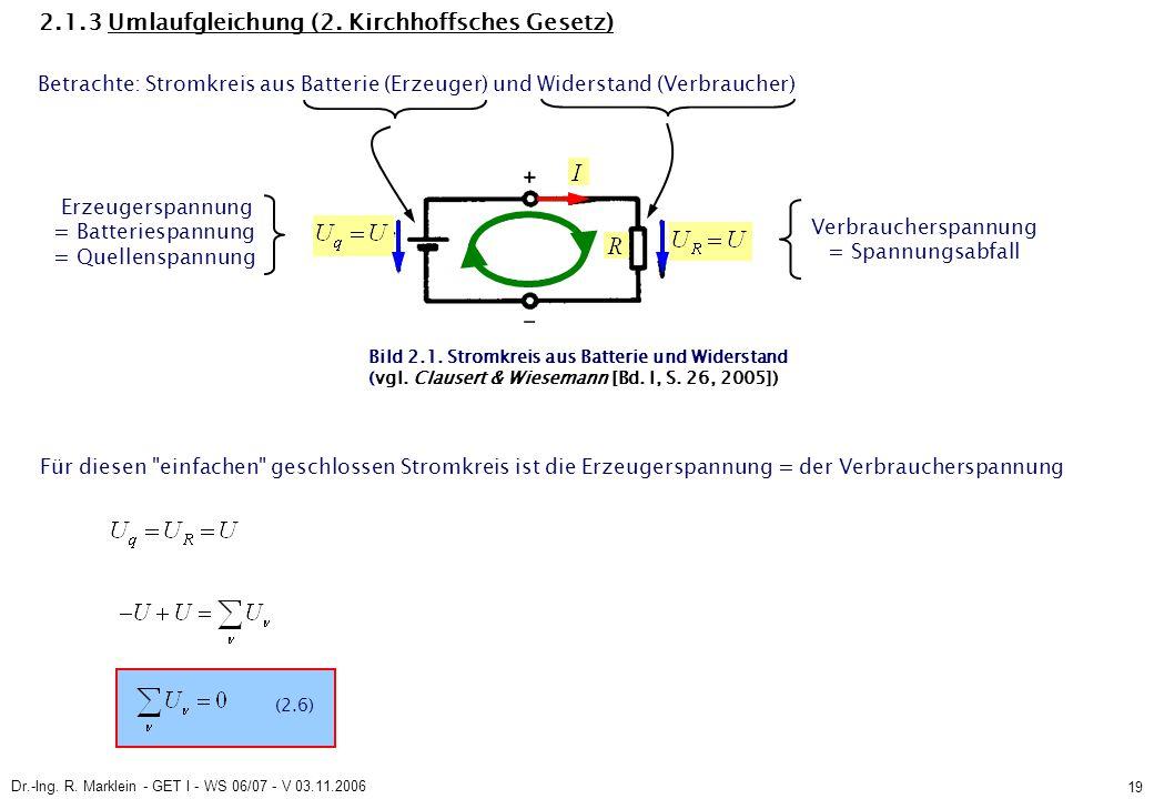Dr.-Ing. R. Marklein - GET I - WS 06/07 - V 03.11.2006 19 2.1.3 Umlaufgleichung (2. Kirchhoffsches Gesetz) (2.6) Bild 2.1. Stromkreis aus Batterie und
