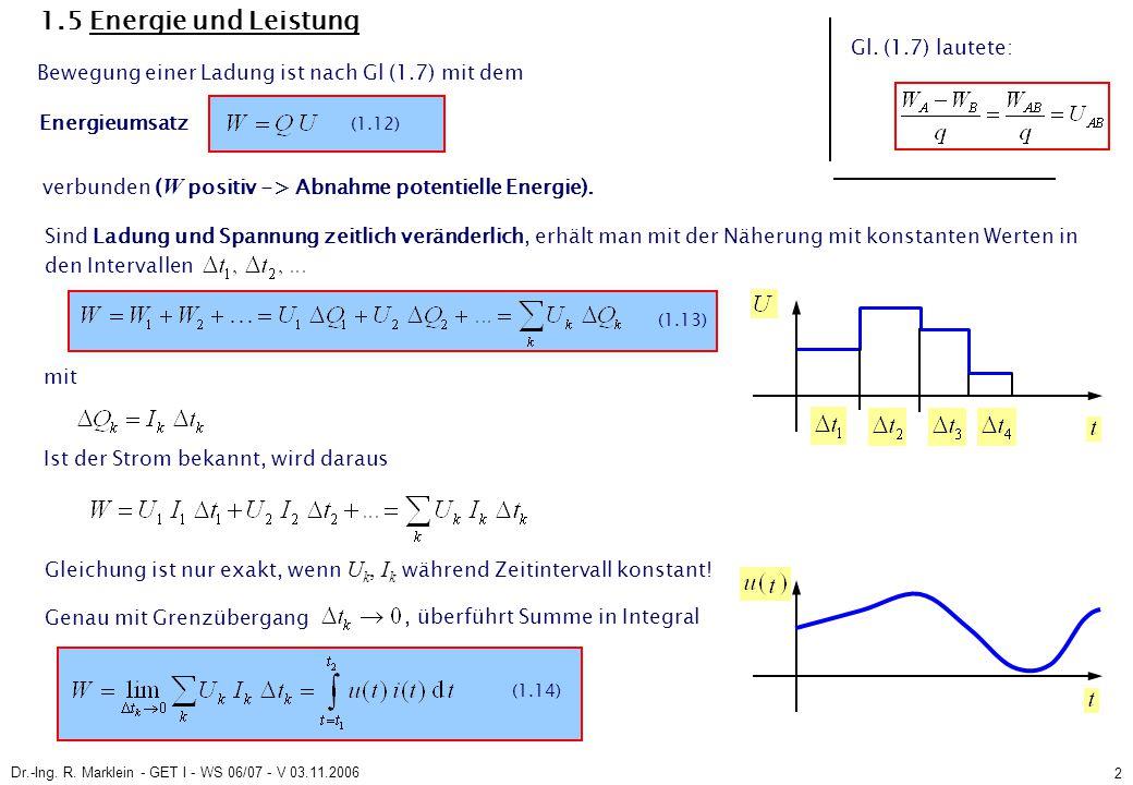 Dr.-Ing. R. Marklein - GET I - WS 06/07 - V 03.11.2006 2 1.5 Energie und Leistung Bewegung einer Ladung ist nach Gl (1.7) mit dem Sind Ladung und Span