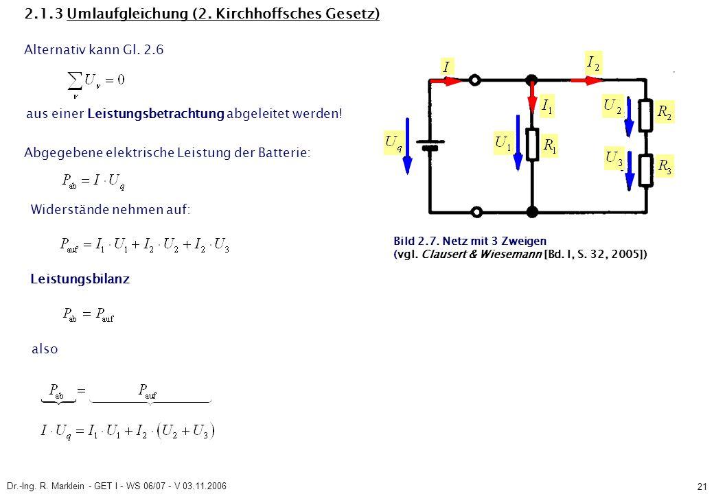 Dr.-Ing. R. Marklein - GET I - WS 06/07 - V 03.11.2006 21 2.1.3 Umlaufgleichung (2. Kirchhoffsches Gesetz) Alternativ kann Gl. 2.6 aus einer Leistungs