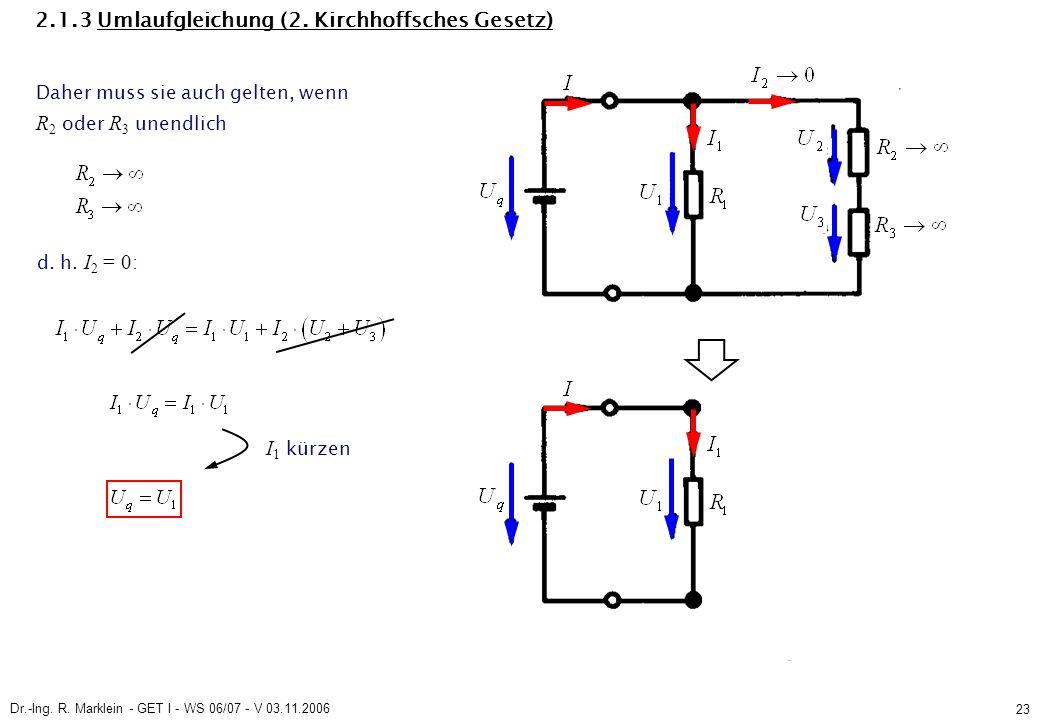 Dr.-Ing. R. Marklein - GET I - WS 06/07 - V 03.11.2006 23 2.1.3 Umlaufgleichung (2. Kirchhoffsches Gesetz) Daher muss sie auch gelten, wenn R 2 oder R