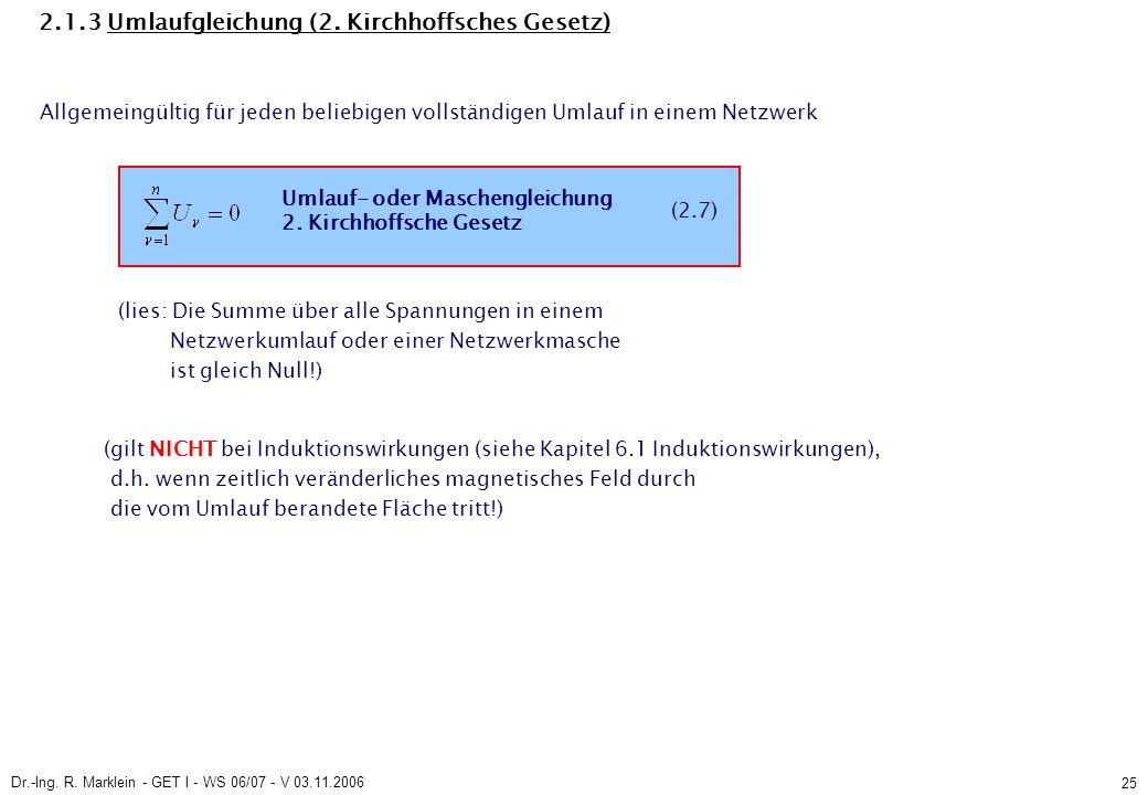Dr.-Ing. R. Marklein - GET I - WS 06/07 - V 03.11.2006 25 2.1.3 Umlaufgleichung (2. Kirchhoffsches Gesetz) Allgemeingültig für jeden beliebigen vollst