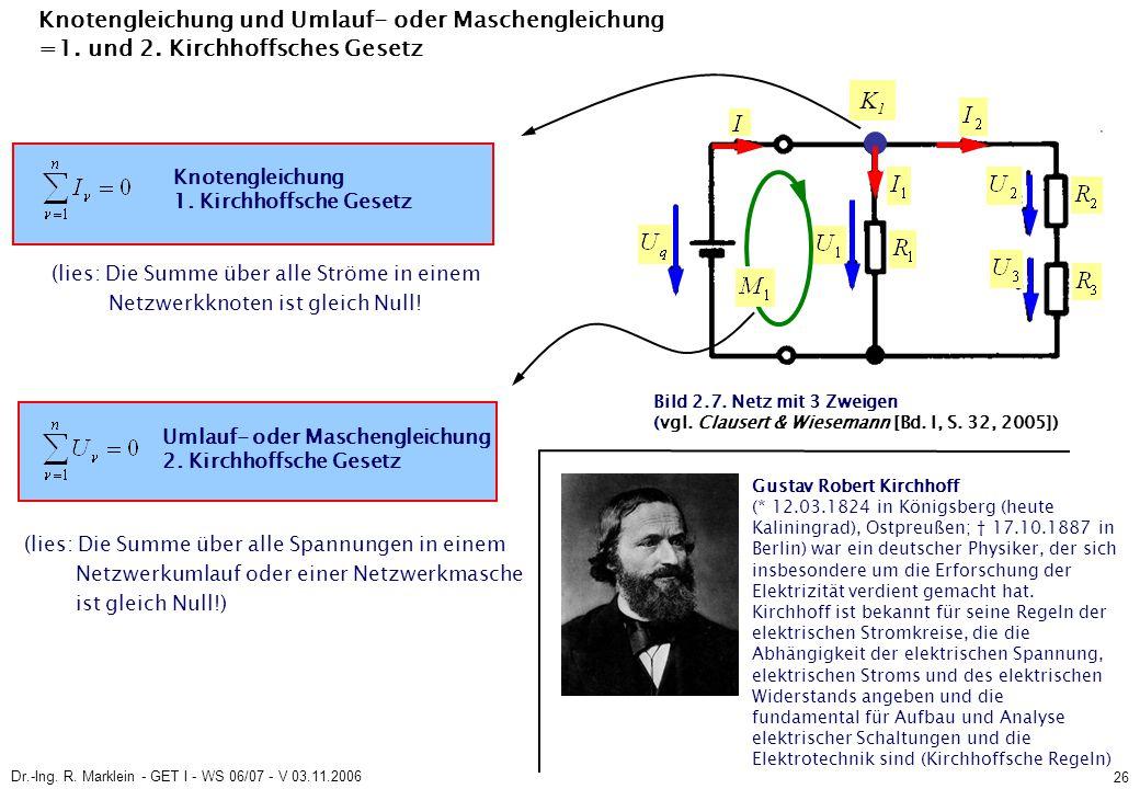 Dr.-Ing. R. Marklein - GET I - WS 06/07 - V 03.11.2006 26 Knotengleichung und Umlauf- oder Maschengleichung =1. und 2. Kirchhoffsches Gesetz (lies: Di