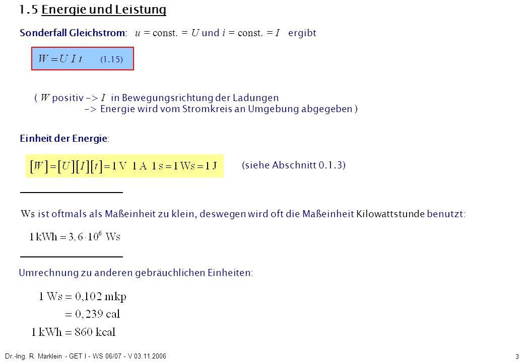 Dr.-Ing. R. Marklein - GET I - WS 06/07 - V 03.11.2006 3 1.5 Energie und Leistung Sonderfall Gleichstrom: u = const. = U und i = const. = I ergibt ( W