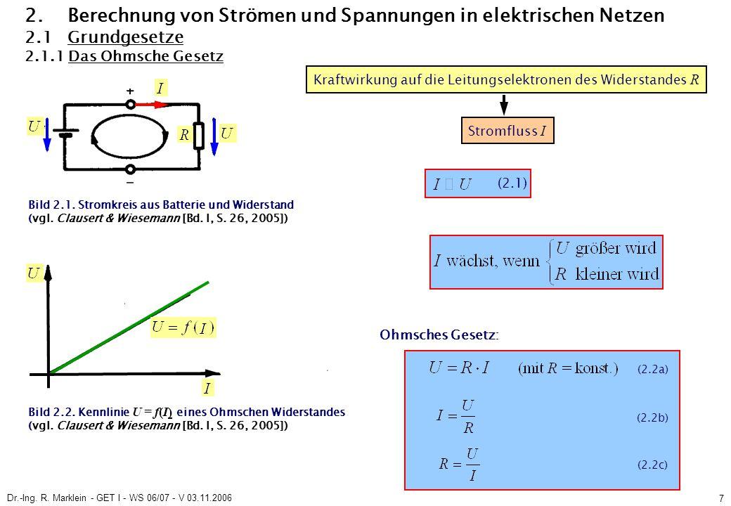 Dr.-Ing. R. Marklein - GET I - WS 06/07 - V 03.11.2006 7 2. Berechnung von Strömen und Spannungen in elektrischen Netzen 2.1 Grundgesetze 2.1.1 Das Oh