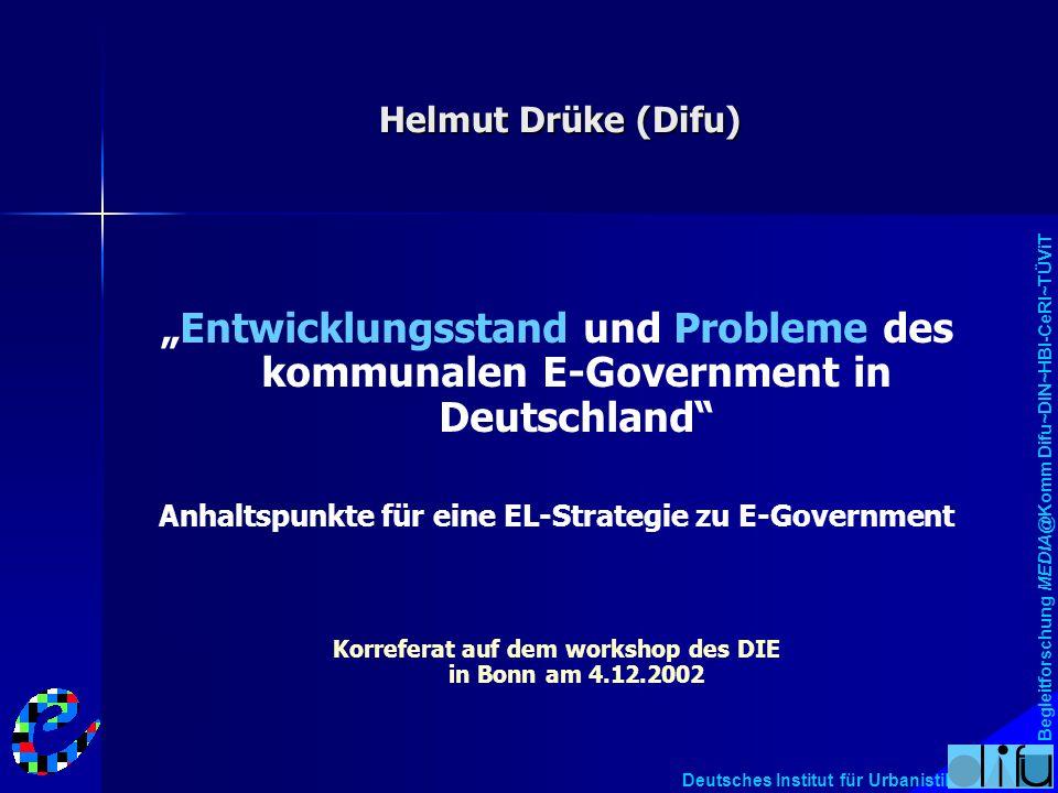 """Begleitforschung MEDIA@Komm Difu~DIN~HBI-CeRI~TÜViT Deutsches Institut für Urbanistik Helmut Drüke (Difu) """"Entwicklungsstand und Probleme des kommunal"""