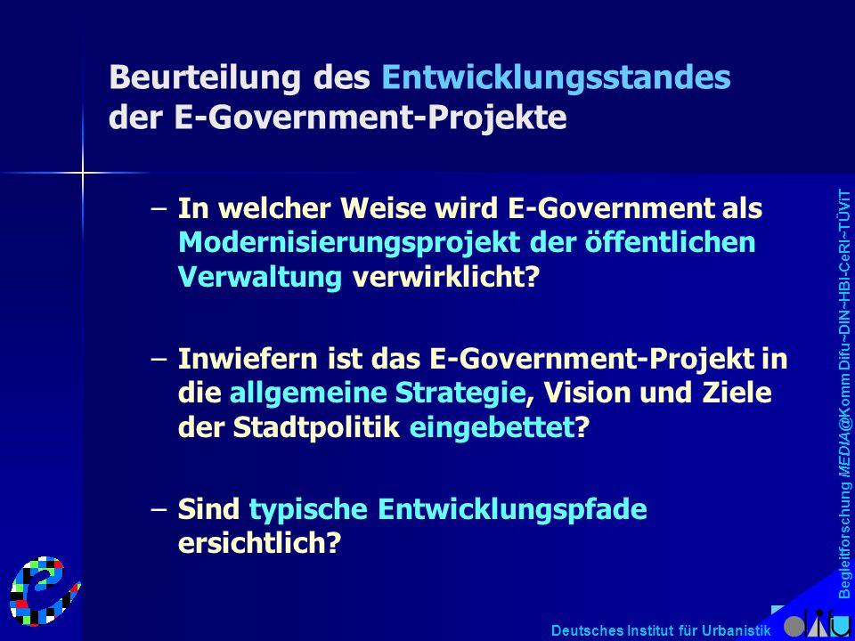 Begleitforschung MEDIA@Komm Difu~DIN~HBI-CeRI~TÜViT Deutsches Institut für Urbanistik Beurteilung des Entwicklungsstandes der E-Government-Projekte – –In welcher Weise wird E-Government als Modernisierungsprojekt der öffentlichen Verwaltung verwirklicht.